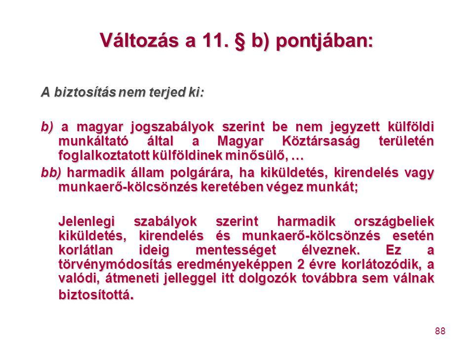 88 Változás a 11. § b) pontjában: A biztosítás nem terjed ki: b) a magyar jogszabályok szerint be nem jegyzett külföldi munkáltató által a Magyar Közt