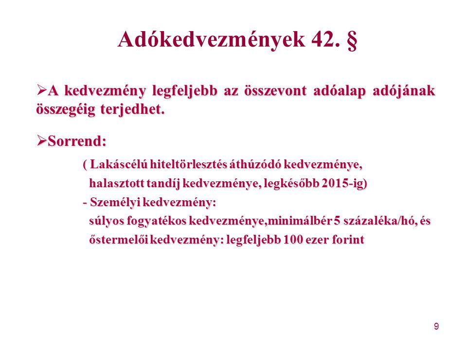 9 Adókedvezmények 42. § A kedvezmény legfeljebb az összevont adóalap adójának összegéig terjedhet.  A kedvezmény legfeljebb az összevont adóalap adój