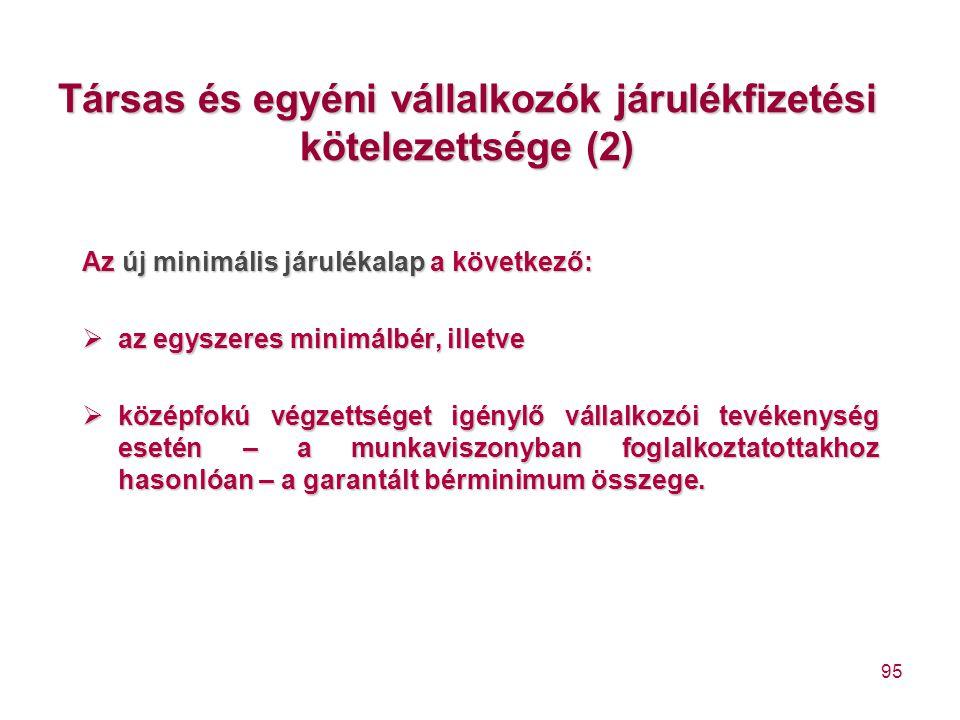 95 Társas és egyéni vállalkozók járulékfizetési kötelezettsége (2) Az új minimális járulékalap a következő:  az egyszeres minimálbér, illetve  közép
