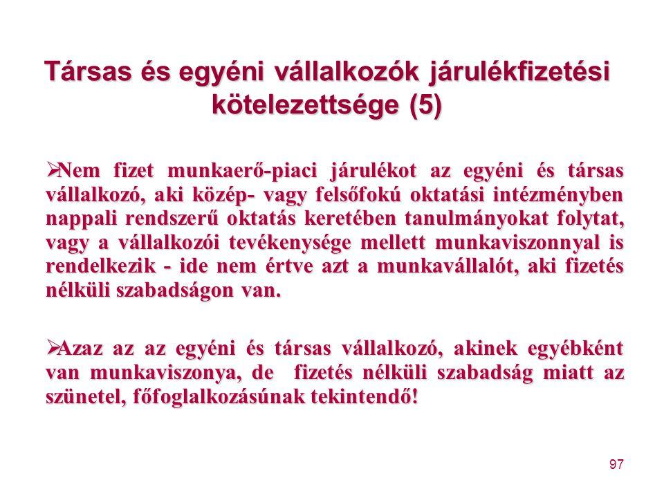 97 Társas és egyéni vállalkozók járulékfizetési kötelezettsége (5)  Nem fizet munkaerő-piaci járulékot az egyéni és társas vállalkozó, aki közép- vag