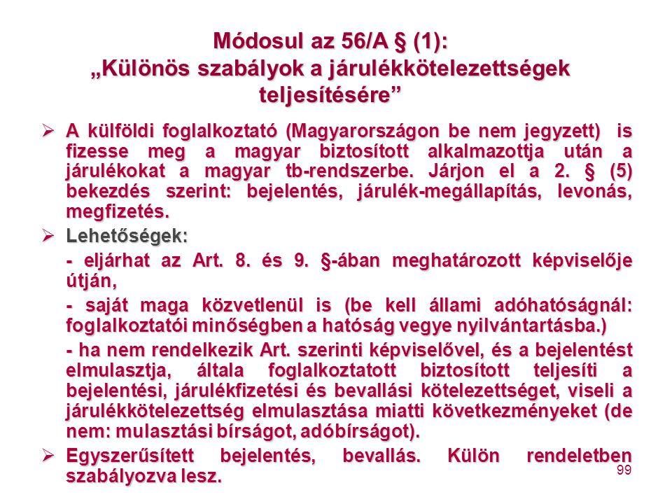 """99 Módosul az 56/A § (1): """"Különös szabályok a járulékkötelezettségek teljesítésére""""  A külföldi foglalkoztató (Magyarországon be nem jegyzett) is fi"""
