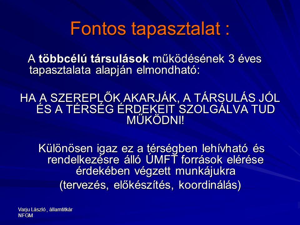 Varju László, államtitkár NFGM Fontos tapasztalat : A többcélú társulások működésének 3 éves tapasztalata alapján elmondható: A többcélú társulások mű