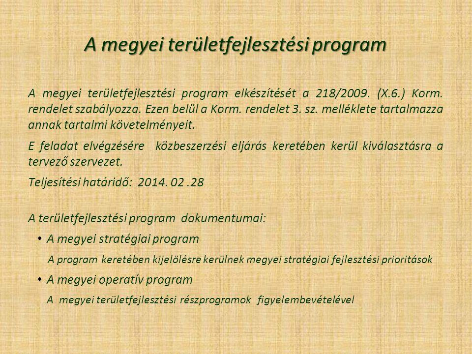 A megyei területfejlesztési program A megyei területfejlesztési program elkészítését a 218/2009. (X.6.) Korm. rendelet szabályozza. Ezen belül a Korm.