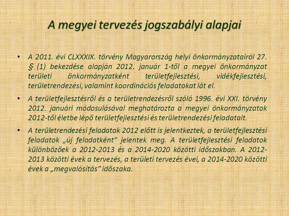 A megyei tervezés jogszabályi alapjai A 2011. évi CLXXXIX. törvény Magyarország helyi önkormányzatairól 27. § (1) bekezdése alapján 2012. január 1-től