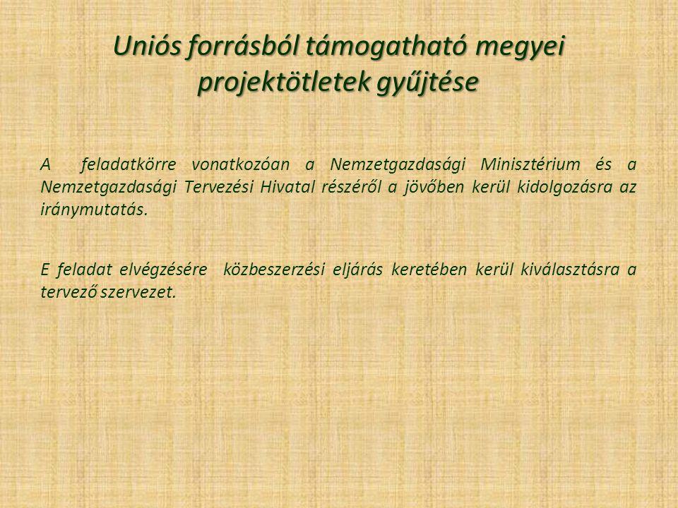 Uniós forrásból támogatható megyei projektötletek gyűjtése A feladatkörre vonatkozóan a Nemzetgazdasági Minisztérium és a Nemzetgazdasági Tervezési Hi