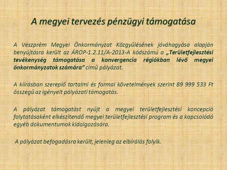 A megyei tervezés pénzügyi támogatása A Veszprém Megyei Önkormányzat Közgyűlésének jóváhagyása alapján benyújtásra került az ÁROP-1.2.11/A-2013-A kóds