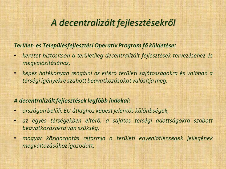 A decentralizált fejlesztésekről Terület- és Településfejlesztési Operatív Program fő küldetése: keretet biztosítson a területileg decentralizált fejl