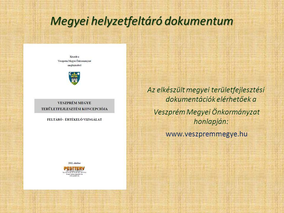 Megyei helyzetfeltáró dokumentum Az elkészült megyei területfejlesztési dokumentációk elérhetőek a Veszprém Megyei Önkormányzat honlapján: www.veszpremmegye.hu