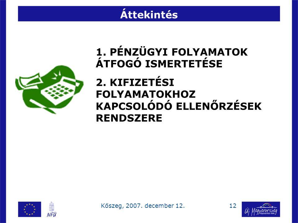 12Kőszeg, 2007. december 12. 1. PÉNZÜGYI FOLYAMATOK ÁTFOGÓ ISMERTETÉSE 2. KIFIZETÉSI FOLYAMATOKHOZ KAPCSOLÓDÓ ELLENŐRZÉSEK RENDSZERE Áttekintés
