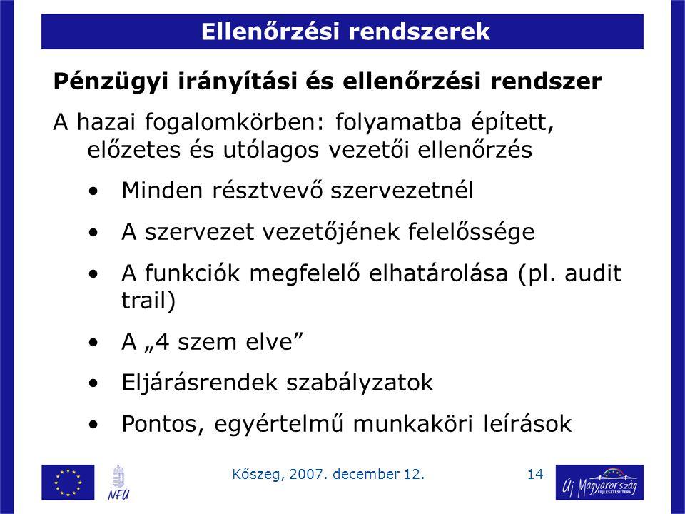 14Kőszeg, 2007. december 12. Ellenőrzési rendszerek Pénzügyi irányítási és ellenőrzési rendszer A hazai fogalomkörben: folyamatba épített, előzetes és