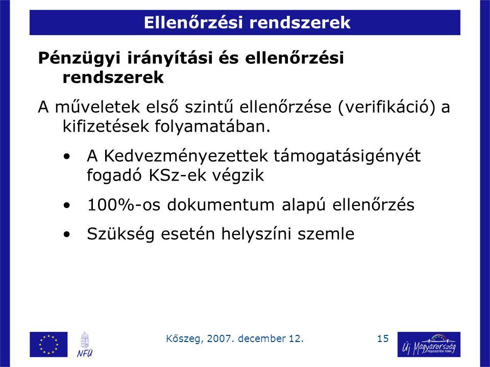 15Kőszeg, 2007. december 12. Ellenőrzési rendszerek Pénzügyi irányítási és ellenőrzési rendszerek A műveletek első szintű ellenőrzése (verifikáció) a