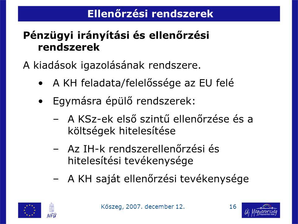 16Kőszeg, 2007. december 12. Ellenőrzési rendszerek Pénzügyi irányítási és ellenőrzési rendszerek A kiadások igazolásának rendszere. A KH feladata/fel