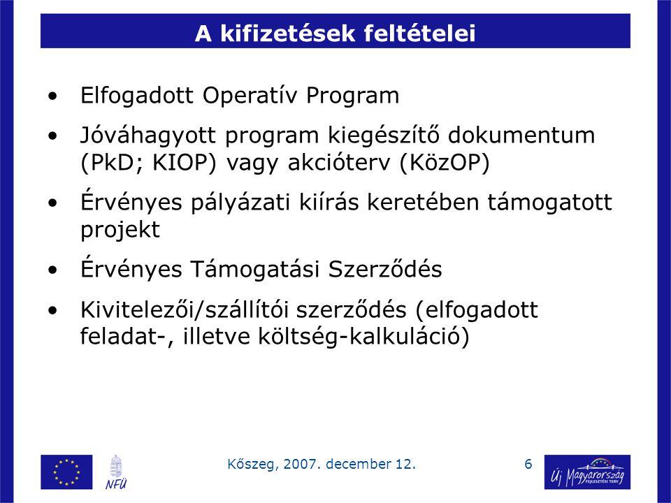6Kőszeg, 2007. december 12. A kifizetések feltételei Elfogadott Operatív Program Jóváhagyott program kiegészítő dokumentum (PkD; KIOP) vagy akcióterv