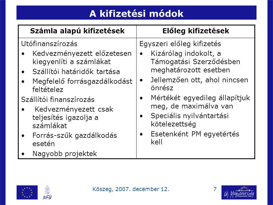 7Kőszeg, 2007. december 12. A kifizetési módok Számla alapú kifizetésekElőleg kifizetések Utófinanszírozás Kedvezményezett előzetesen kiegyenlíti a sz
