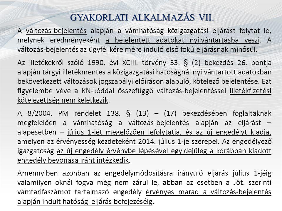 GYAKORLATI ALKALMAZÁS VII. A változás-bejelentés alapján a vámhatóság közigazgatási eljárást folytat le, melynek eredményeként a bejelentett adatokat