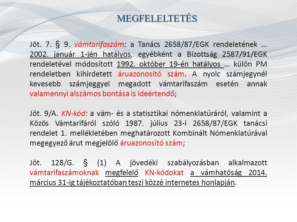 MEGFELELTETÉS Jöt. 7. § 9. vámtarifaszám: a Tanács 2658/87/EGK rendeletének … 2002. január 1-jén hatályos, egyébként a Bizottság 2587/91/EGK rendeleté