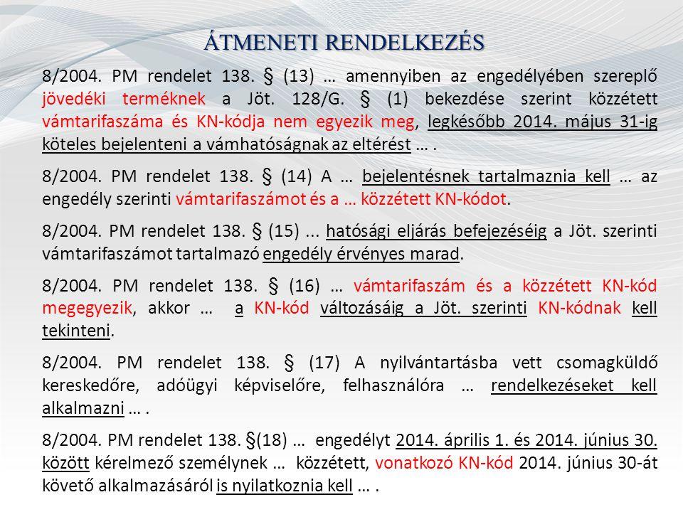 ÁTMENETI RENDELKEZÉS 8/2004. PM rendelet 138. § (13) … amennyiben az engedélyében szereplő jövedéki terméknek a Jöt. 128/G. § (1) bekezdése szerint kö