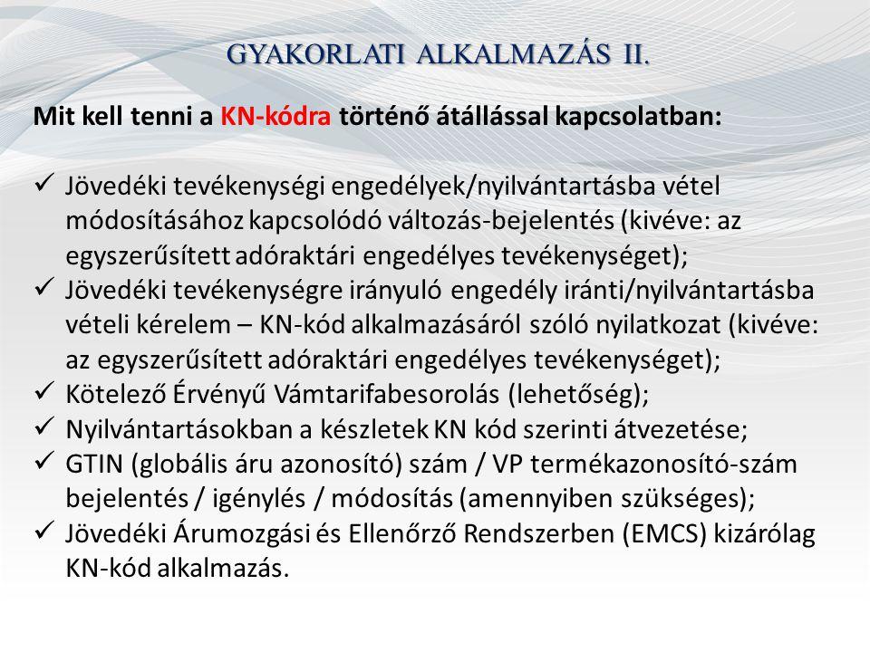 GYAKORLATI ALKALMAZÁS II. Mit kell tenni a KN-kódra történő átállással kapcsolatban: Jövedéki tevékenységi engedélyek/nyilvántartásba vétel módosításá
