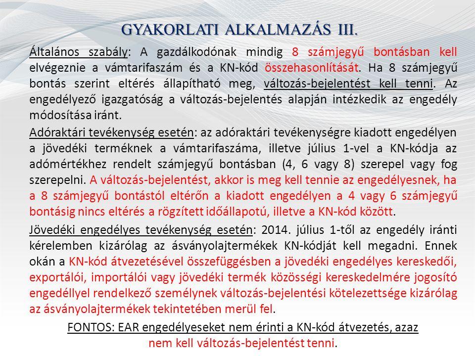 GYAKORLATI ALKALMAZÁS III. Általános szabály: A gazdálkodónak mindig 8 számjegyű bontásban kell elvégeznie a vámtarifaszám és a KN-kód összehasonlítás