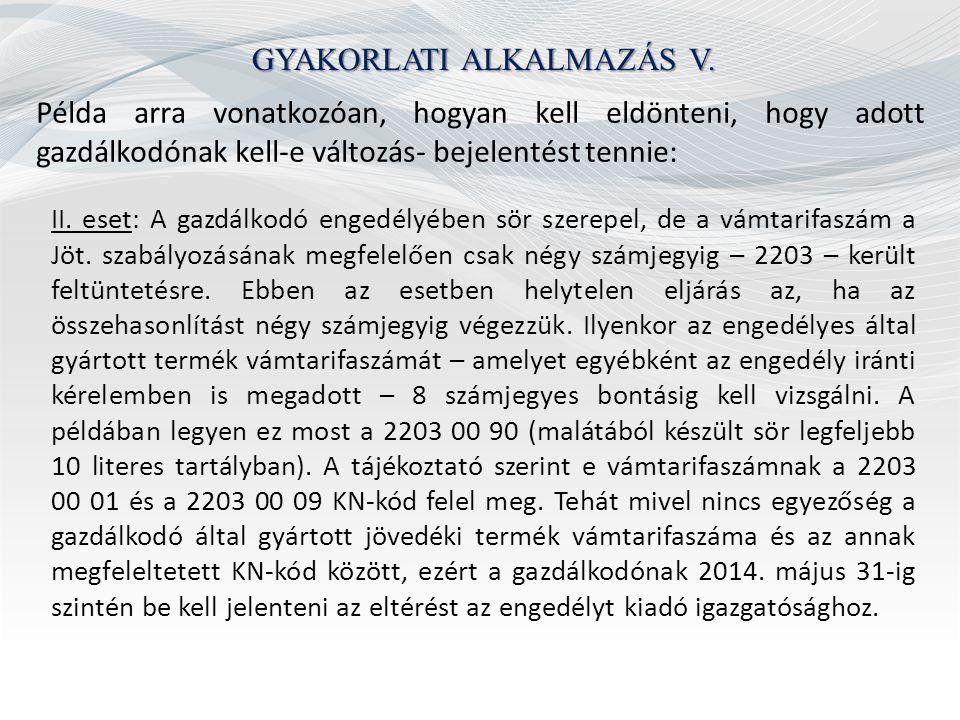 GYAKORLATI ALKALMAZÁS V. Példa arra vonatkozóan, hogyan kell eldönteni, hogy adott gazdálkodónak kell-e változás- bejelentést tennie: II. eset: A gazd