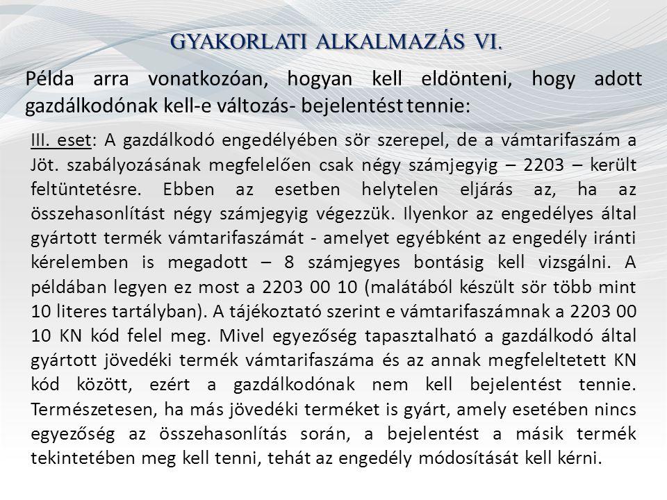 GYAKORLATI ALKALMAZÁS VI. Példa arra vonatkozóan, hogyan kell eldönteni, hogy adott gazdálkodónak kell-e változás- bejelentést tennie: III. eset: A ga