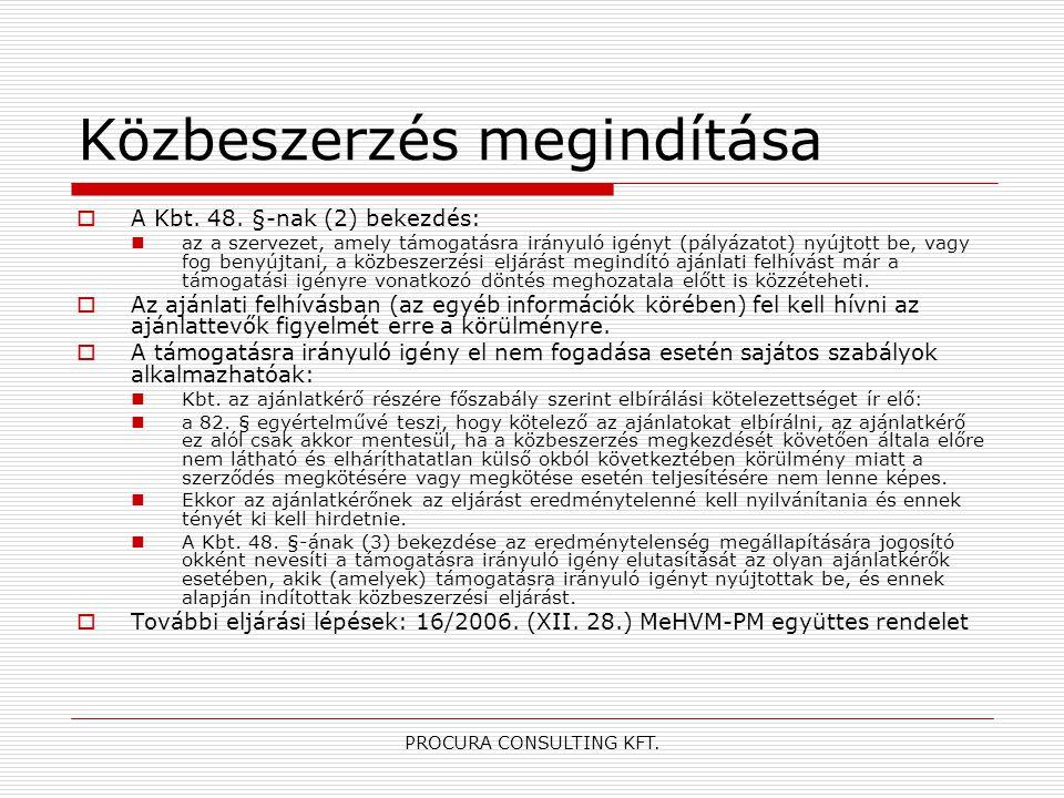 PROCURA CONSULTING KFT. Közbeszerzés megindítása  A Kbt. 48. §-nak (2) bekezdés: az a szervezet, amely támogatásra irányuló igényt (pályázatot) nyújt
