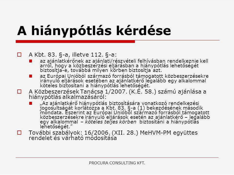 PROCURA CONSULTING KFT. A hiánypótlás kérdése  A Kbt. 83. §-a, illetve 112. §-a: az ajánlatkérőnek az ajánlati/részvételi felhívásban rendelkeznie ke