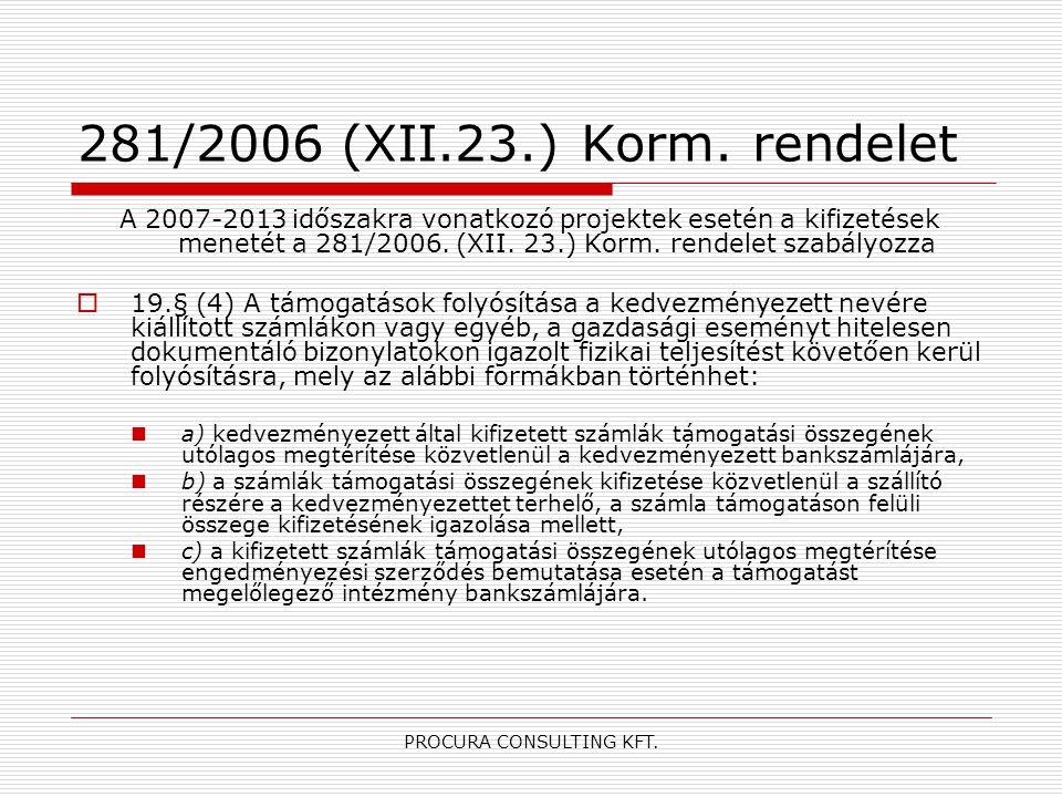 PROCURA CONSULTING KFT. 281/2006 (XII.23.) Korm. rendelet A 2007-2013 időszakra vonatkozó projektek esetén a kifizetések menetét a 281/2006. (XII. 23.