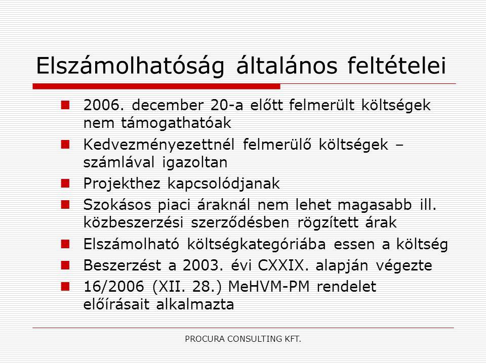 PROCURA CONSULTING KFT. Elszámolhatóság általános feltételei 2006. december 20-a előtt felmerült költségek nem támogathatóak Kedvezményezettnél felmer