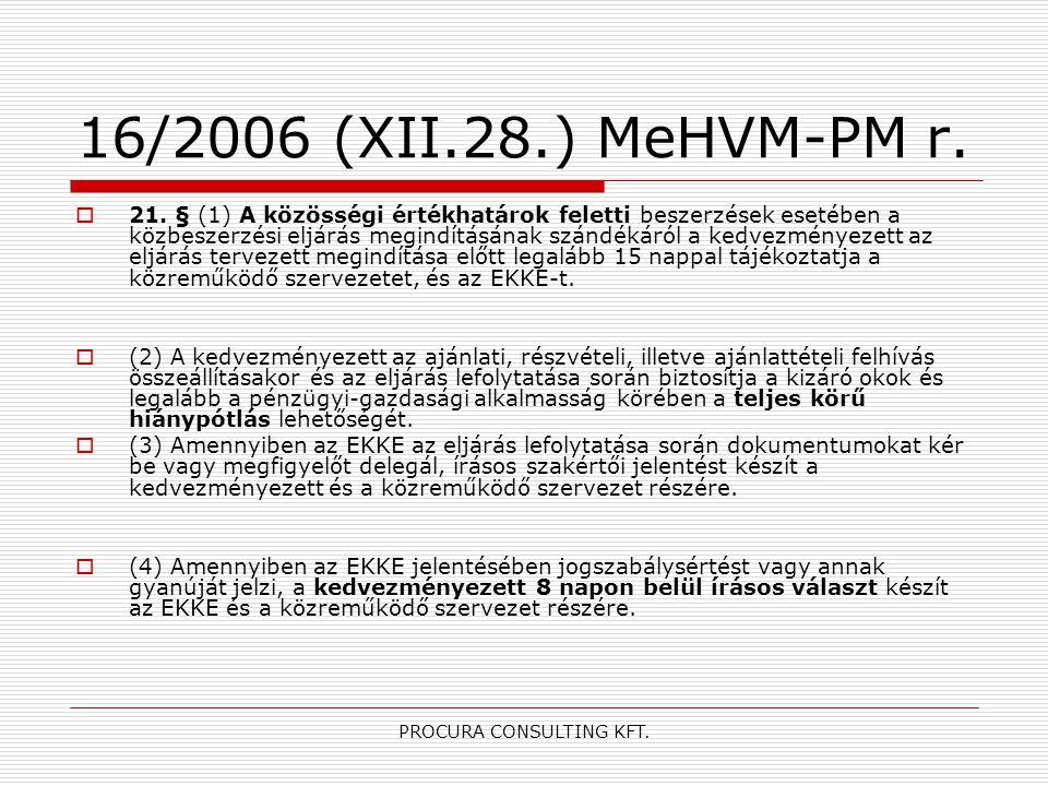 PROCURA CONSULTING KFT. 16/2006 (XII.28.) MeHVM-PM r.  21. § (1) A közösségi értékhatárok feletti beszerzések esetében a közbeszerzési eljárás megind