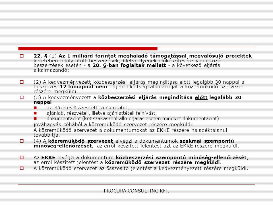 PROCURA CONSULTING KFT.  22. § (1) Az 1 milliárd forintot meghaladó támogatással megvalósuló projektek keretében lefolytatott beszerzések, illetve il