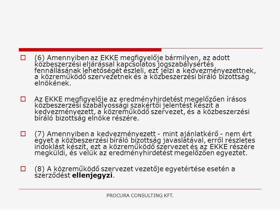 PROCURA CONSULTING KFT.  (6) Amennyiben az EKKE megfigyelője bármilyen, az adott közbeszerzési eljárással kapcsolatos jogszabálysértés fennállásának
