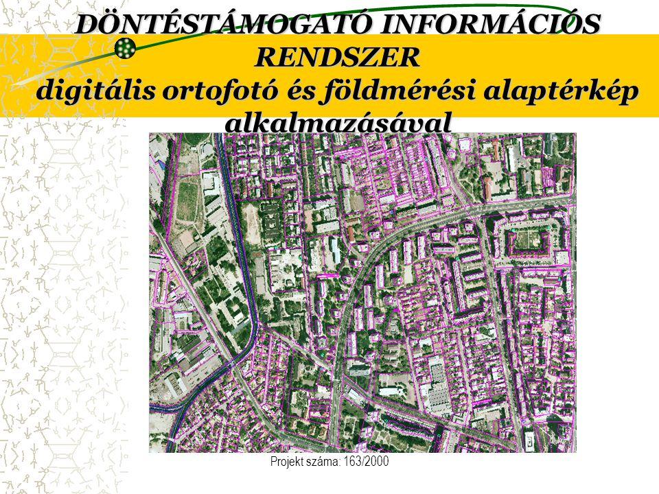 Projekt száma: 163/2000 DÖNTÉSTÁMOGATÓ INFORMÁCIÓS RENDSZER digitális ortofotó és földmérési alaptérkép alkalmazásával