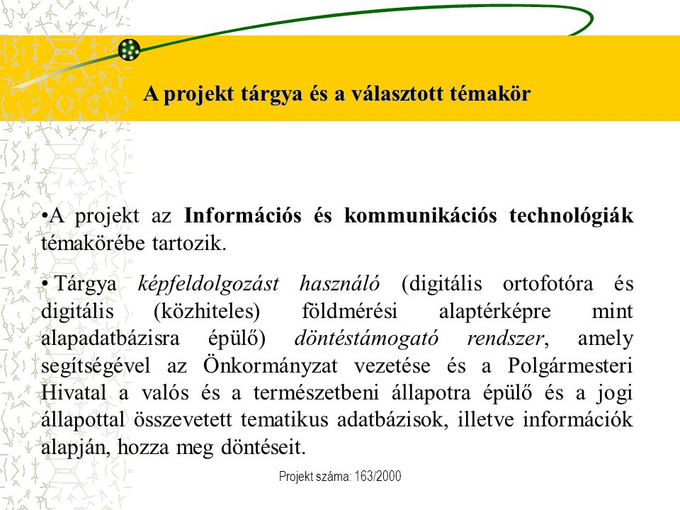 Projekt száma: 163/2000 A projekt tárgya és a választott témakör A projekt az Információs és kommunikációs technológiák témakörébe tartozik. Tárgya ké