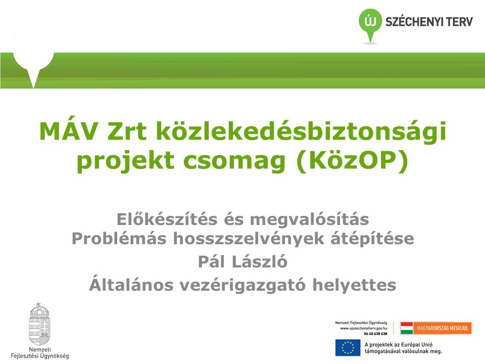 Projekt közreműködői KÖZOP – 2.5.0.-09-2011-0006 MÁV Zrt Közlekedésbiztonsági projekt Vasúti átjárók korszerűsítése –Jármű és Pályadiagnosztikai eszközök beszerzése Közreműködő Szervezet: KIKSZ Zrt Kedvezményezett: MÁV ZRt.