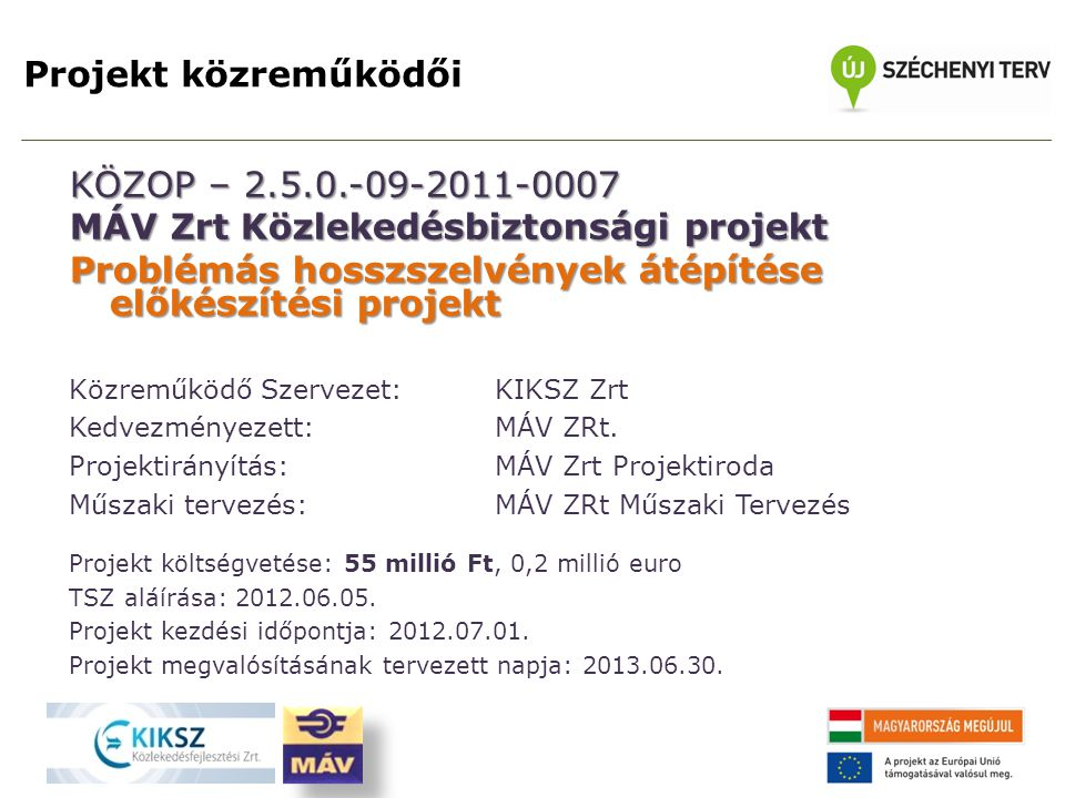 Projekt közreműködői KÖZOP – 2.5.0.-09-2011-0007 MÁV Zrt Közlekedésbiztonsági projekt Problémás hosszszelvények átépítése előkészítési projekt Közreműködő Szervezet: KIKSZ Zrt Kedvezményezett: MÁV ZRt.