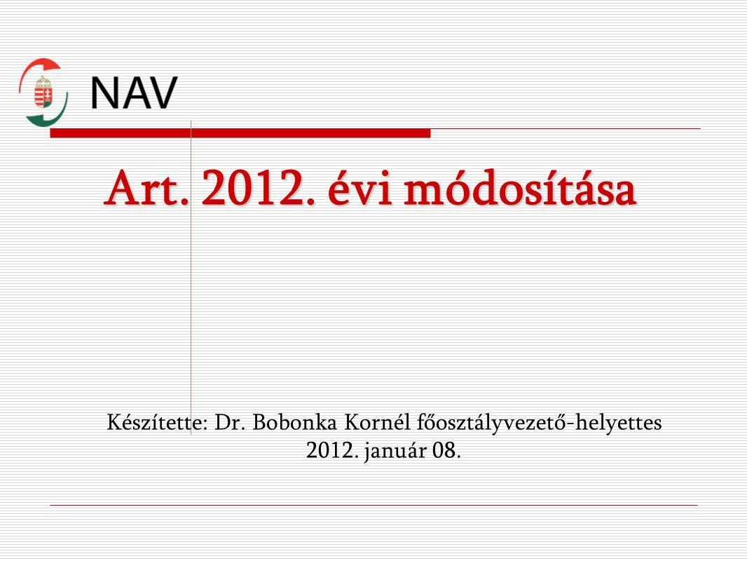 Art. 2012. évi módosítása Készítette: Dr. Bobonka Kornél főosztályvezető-helyettes 2012. január 08.