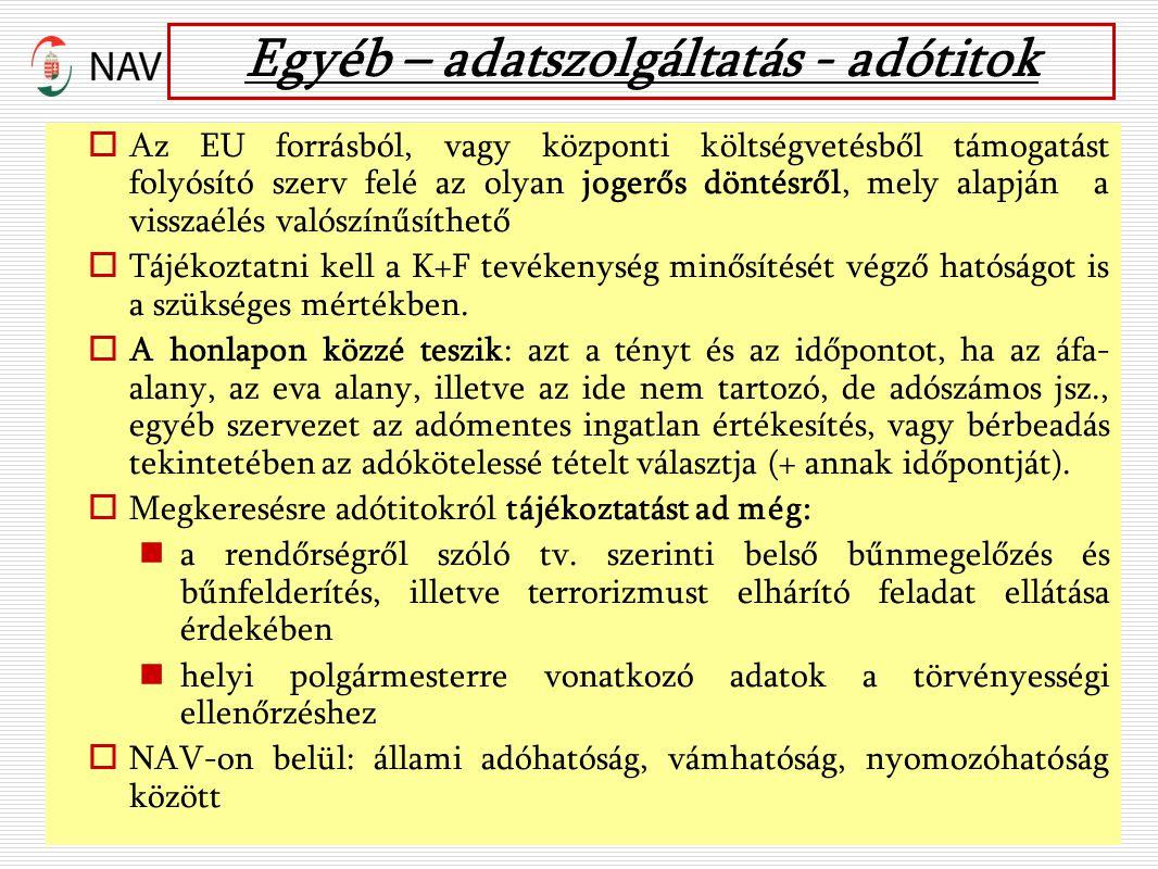 Egyéb – adatszolgáltatás - adótitok  Az EU forrásból, vagy központi költségvetésből támogatást folyósító szerv felé az olyan jogerős döntésről, mely alapján a visszaélés valószínűsíthető  Tájékoztatni kell a K+F tevékenység minősítését végző hatóságot is a szükséges mértékben.