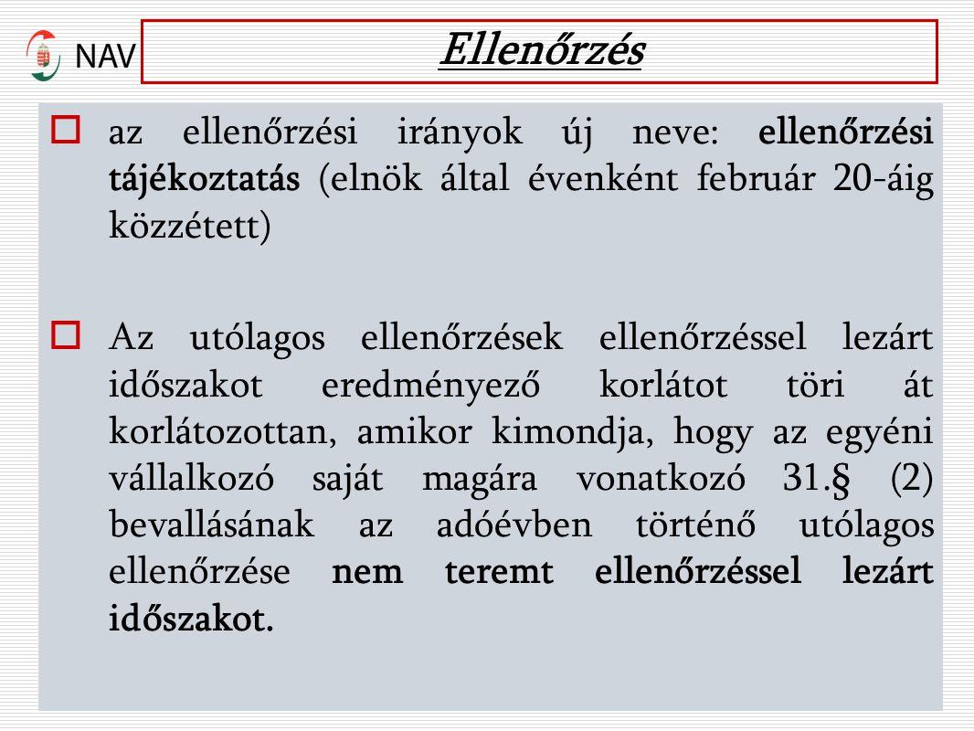 Ellenőrzés  az ellenőrzési irányok új neve: ellenőrzési tájékoztatás (elnök által évenként február 20-áig közzétett)  Az utólagos ellenőrzések ellenőrzéssel lezárt időszakot eredményező korlátot töri át korlátozottan, amikor kimondja, hogy az egyéni vállalkozó saját magára vonatkozó 31.§ (2) bevallásának az adóévben történő utólagos ellenőrzése nem teremt ellenőrzéssel lezárt időszakot.
