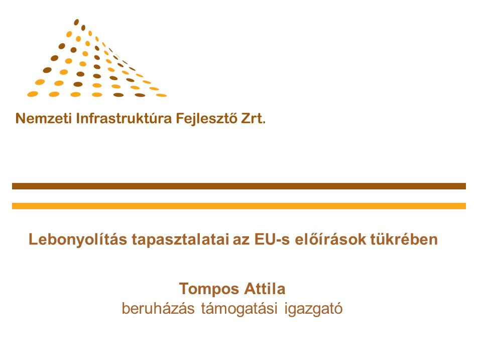 Lebonyolítás tapasztalatai az EU-s előírások tükrében Tompos Attila beruházás támogatási igazgató