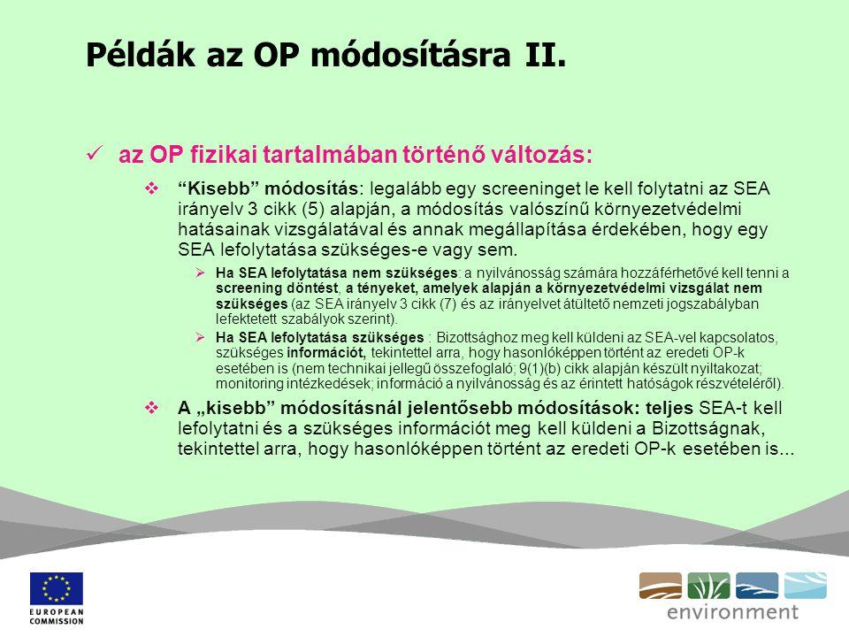 """Példák az OP módosításra II. az OP fizikai tartalmában történő változás:  """"Kisebb"""" módosítás: legalább egy screeninget le kell folytatni az SEA irány"""