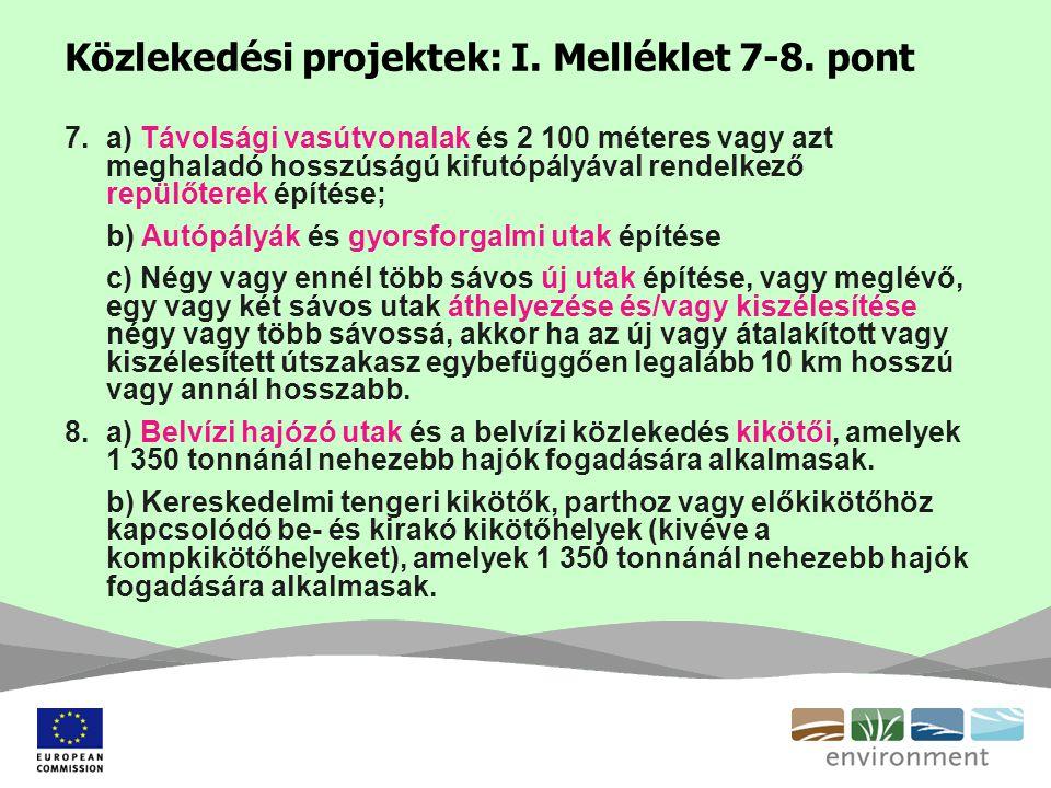 Közlekedési projektek: I. Melléklet 7-8. pont 7.a) Távolsági vasútvonalak és 2 100 méteres vagy azt meghaladó hosszúságú kifutópályával rendelkező rep