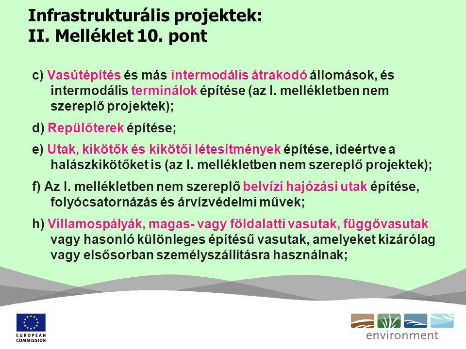 Infrastrukturális projektek: II. Melléklet 10. pont c) Vasútépítés és más intermodális átrakodó állomások, és intermodális terminálok építése (az I. m