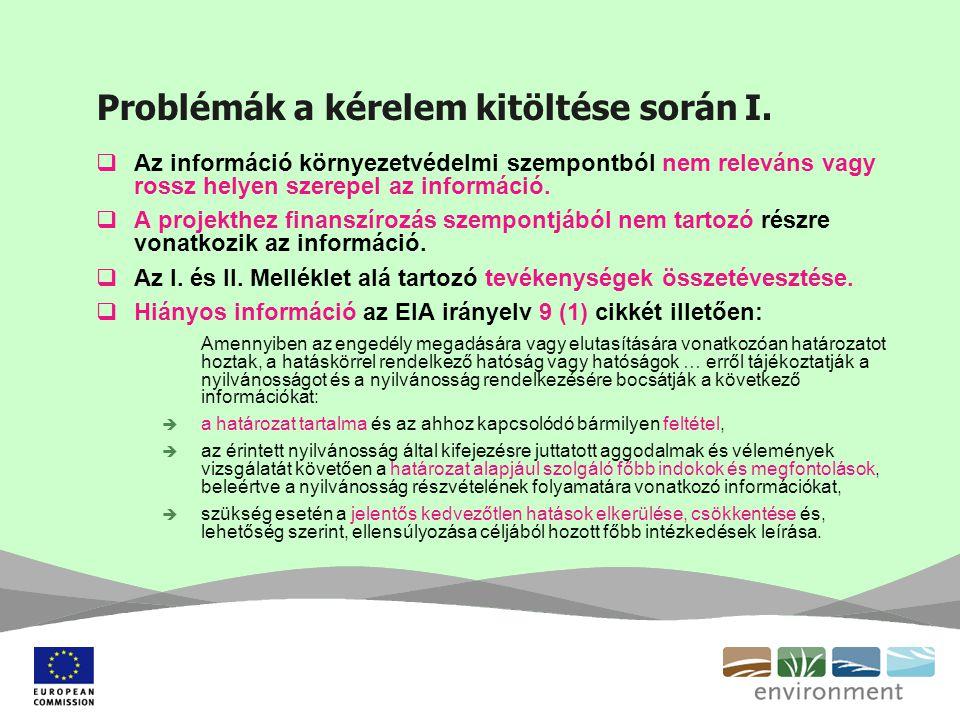 Problémák a kérelem kitöltése során I.  Az információ környezetvédelmi szempontból nem releváns vagy rossz helyen szerepel az információ.  A projekt
