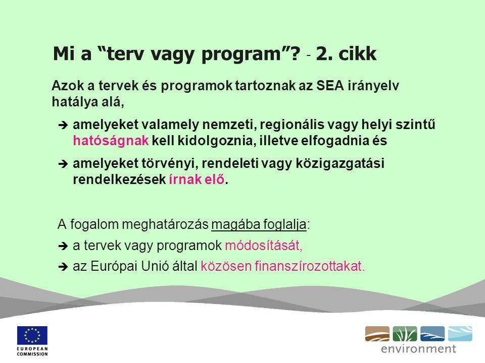 """Mi a """"terv vagy program""""? - 2. cikk Azok a tervek és programok tartoznak az SEA irányelv hatálya alá,  amelyeket valamely nemzeti, regionális vagy he"""