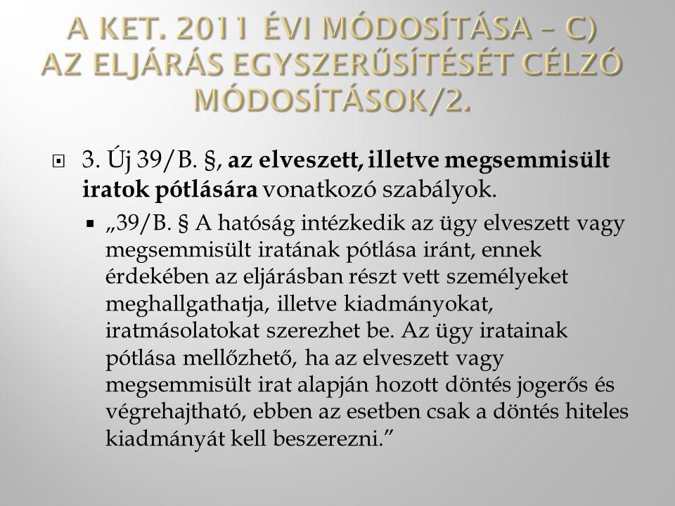 """ 3. Új 39/B. §, az elveszett, illetve megsemmisült iratok pótlására vonatkozó szabályok.  """"39/B. § A hatóság intézkedik az ügy elveszett vagy megsem"""