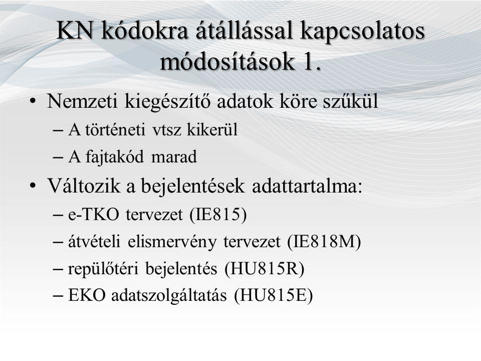 KN kódokra átállással kapcsolatos módosítások 1. Nemzeti kiegészítő adatok köre szűkül – A történeti vtsz kikerül – A fajtakód marad Változik a bejele