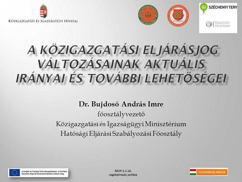 Dr. Bujdosó András Imre főosztályvezető Közigazgatási és Igazságügyi Minisztérium Hatósági Eljárási Szabályozási Főosztály