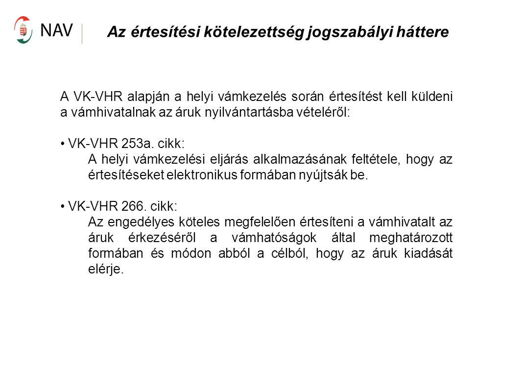 A VK-VHR alapján a helyi vámkezelés során értesítést kell küldeni a vámhivatalnak az áruk nyilvántartásba vételéről: VK-VHR 253a. cikk: A helyi vámkez