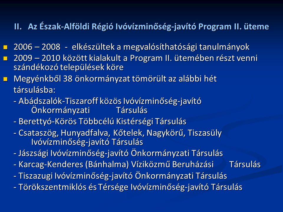 II. Az Észak-Alföldi Régió Ivóvízminőség-javító Program II. üteme 2006 – 2008 - elkészültek a megvalósíthatósági tanulmányok 2006 – 2008 - elkészültek